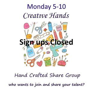 Monday 5-10 Sign Up Creative Hands Share Group